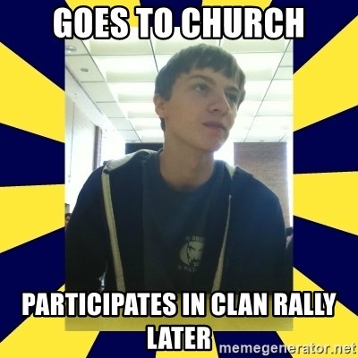 Backstabbing Billy - goes to church participates in clan rally later