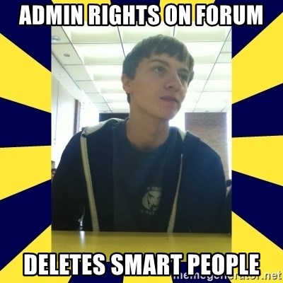 Backstabbing Billy - admin rights on forum deletes smart people
