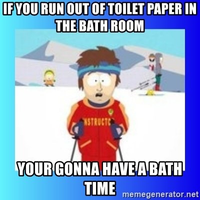 super cool ski instructor - If you run out of toilet paper in the bath room Your gonna have a bath time