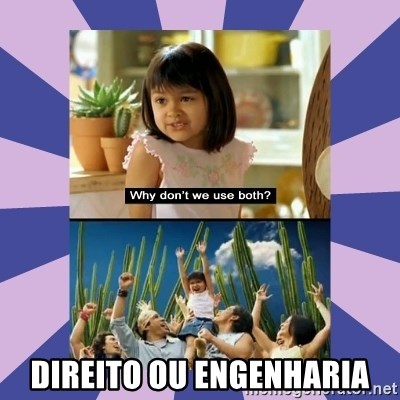 Why don't we use both girl - DIREITO OU ENGENHARIA
