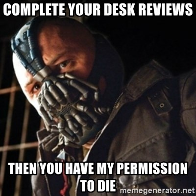 Only then you have my permission to die - Complete your desk reviews then you have my permission to die