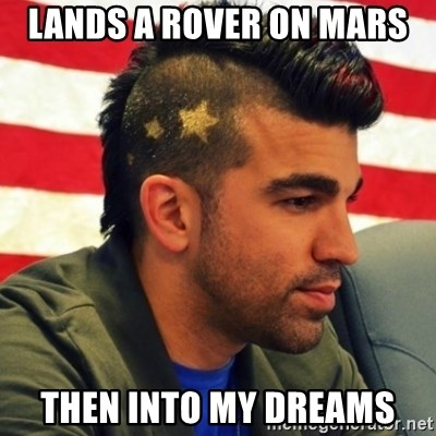 Nasa Mohawk Guy - Lands a rover on mars then into my dreams