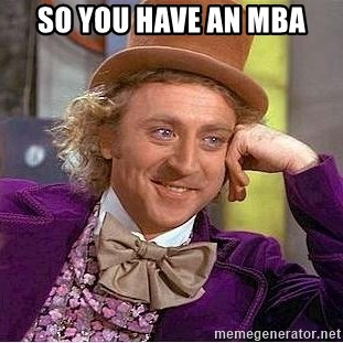 Willy Wonka - So you have an mba