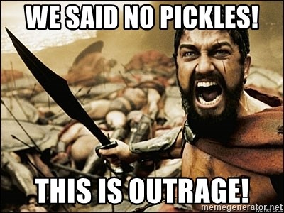 This Is Sparta Meme - WE SAID NO PICKLES! THIS IS OUTRAGE!
