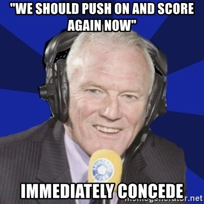 """Optimistic Eddie Gray  - """"we should push on and score again now"""" immediately concede"""