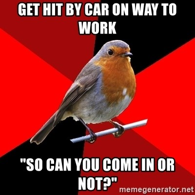 "Retail Robin - get hit by car on way to work ""so can you come in or not?"""