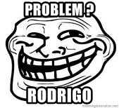 Troll Faceee - problem ? rodrigo