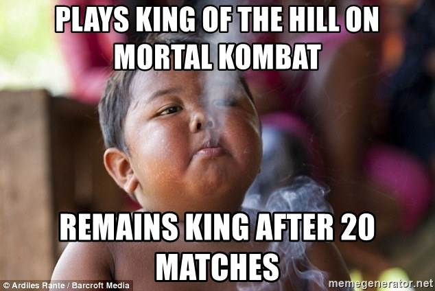 Smoking Baby - Plays king of the hill on mortal kombat remains king after 20 matches