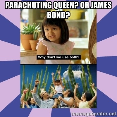 Why don't we use both girl - Parachuting queen? or james bond?