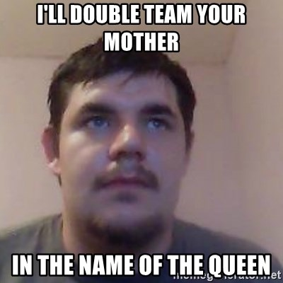 Ash the brit - i'll double team your mother in the name of the queen