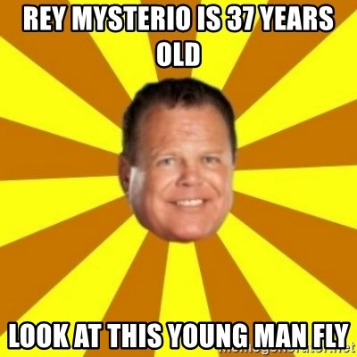 Jerry Lawler - rey mysterio is 37 years old look at this young man fly