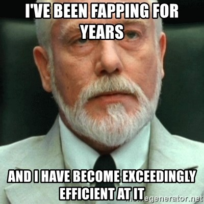 exceedingly efficient - i'VE BEEN FAPPING FOR YEARS aND I HAVE BECOME EXCEEDINGLY EFFICIENT AT IT