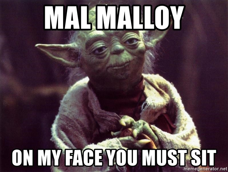 Yoda - mal malloy on my face you must sit