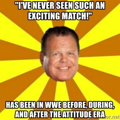"Jerry Lawler - ""i've never seen such an exciting match!"" has been in wwe before, during, and after the attitude era"