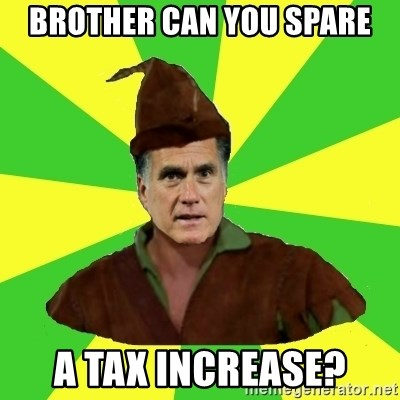 RomneyHood - BROTHER CAN YOU SPARE A TAX INCREASE?