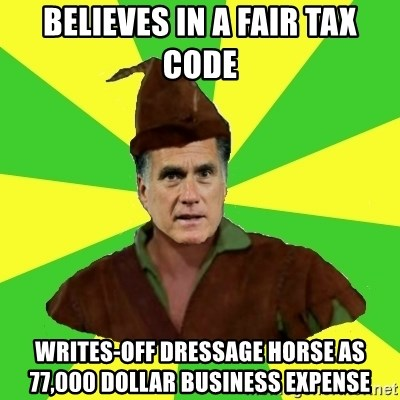 RomneyHood - believes in a fair tax code writes-off dressage horse as 77,000 dollar business expense