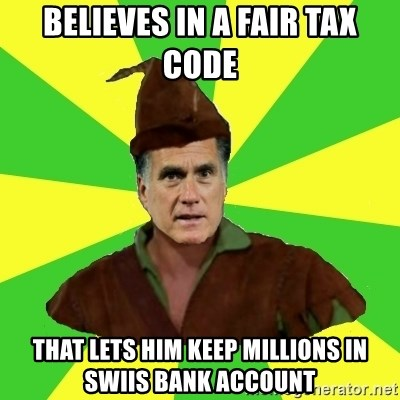 RomneyHood - believes in a fair tax code that lets him keep millions in swiis bank account
