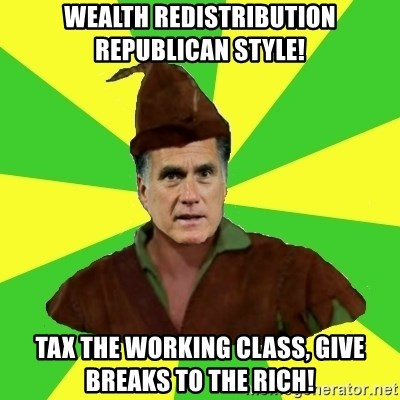 RomneyHood - Wealth Redistribution republican style! tax the working class, give breaks to the rich!