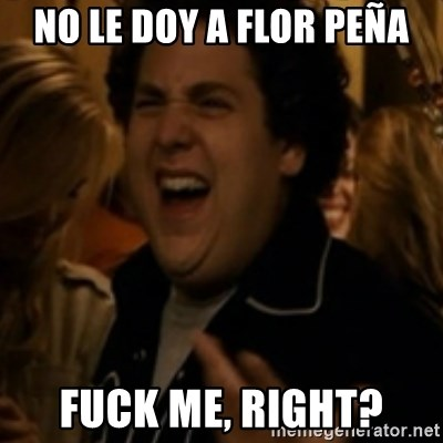Jonah Hill - No le doy a flor peña Fuck Me, right?
