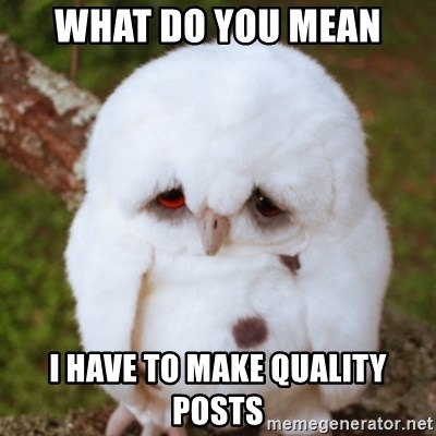 Sad Owl Baby - What do you mean i have to make quality posts
