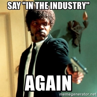 """Jules Say What Again - SaY """"in the industry"""" Again"""