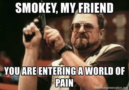 Walter Sobchak with gun - Smokey, my friend YOU ARE ENTERING A WORLD OF PAIN