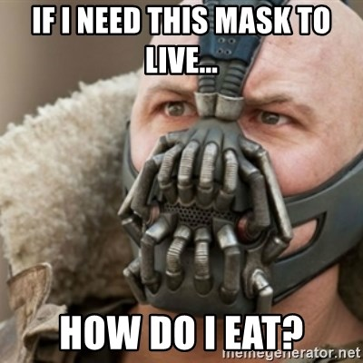 Bane - If i need this mask to live... how do i eat?