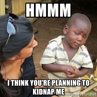 Skeptical 3rd World Kid - hmmm i think you're planning to kidnap me