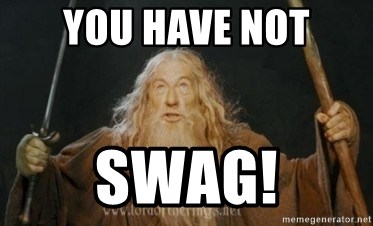 Gandalf - YOU have NOT SWAG!