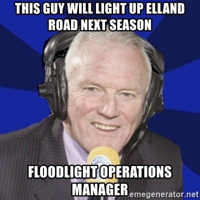 Optimistic Eddie Gray  - This guy will light up elland road next season floodlight operations manager