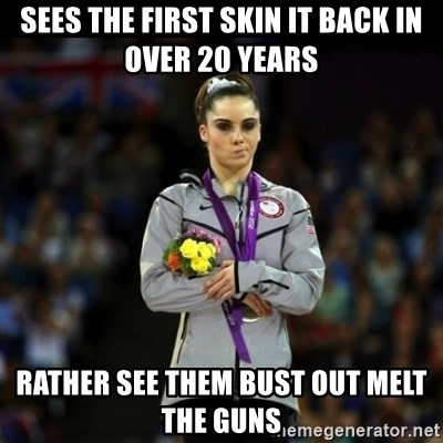 Unimpressed McKayla Maroney - Sees the first skin it back in over 20 years Rather see them bust out melt the guns