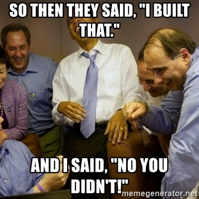 """Obama just kidding - So Then They Said, """"I built that."""" And i said, """"No you didn't!"""""""
