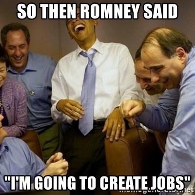 """Obama just kidding - So then Romney said """"I'm going to create jobs"""""""