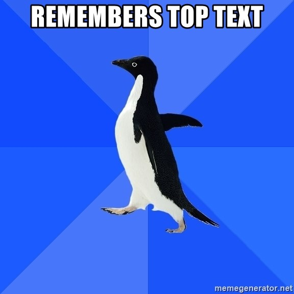 Socially Awkward Penguin - Remembers top text