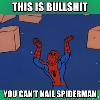 60's spiderman - This is bullshit you can't nail spiderman