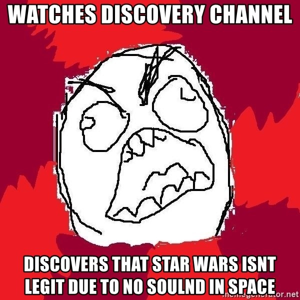 Rage FU - Watches discovery Channel discovers that star wars isnt legit due to no soulnd in space