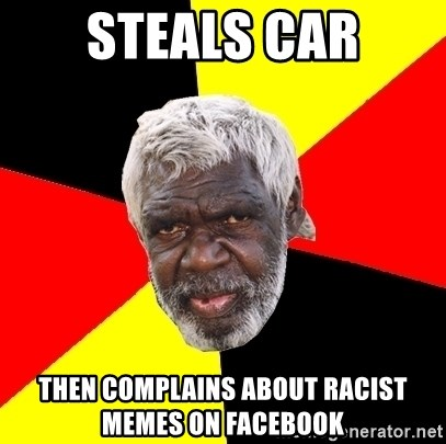 Abo - steals car then complains about racist memes on facebook