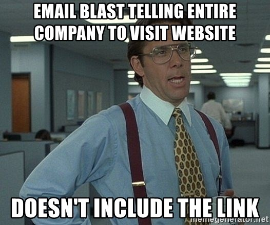 Office Space That Would Be Great - email blast telling Entire Company to visit website doesn't include the link