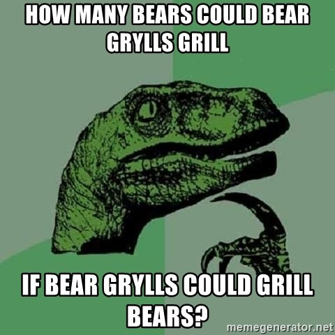 Philosoraptor - how many bears could bear grylls grill if bear grylls could grill bears?