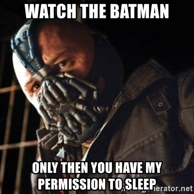 Only then you have my permission to die - WATCH THE BATMAN Only then you have my permission to SLEEP