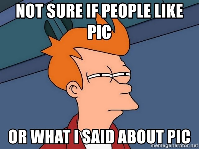 Futurama Fry - not sure if people like pic or what I said about pic