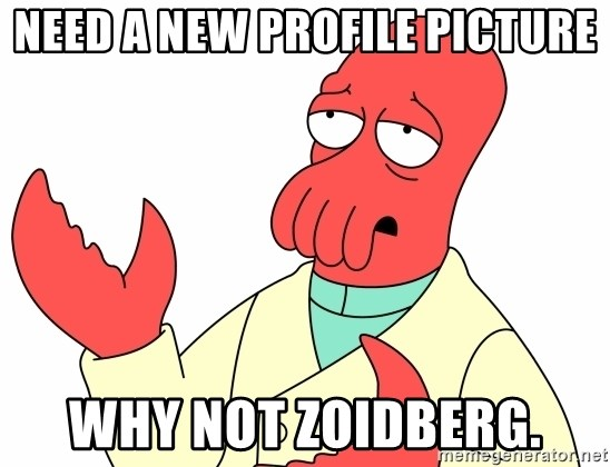 Why not zoidberg? - Need a new profile picture Why not zoidberG.
