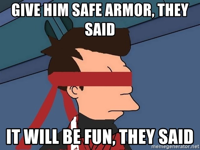 fryshi - Give Him safe armor, they said it will be fun, they said