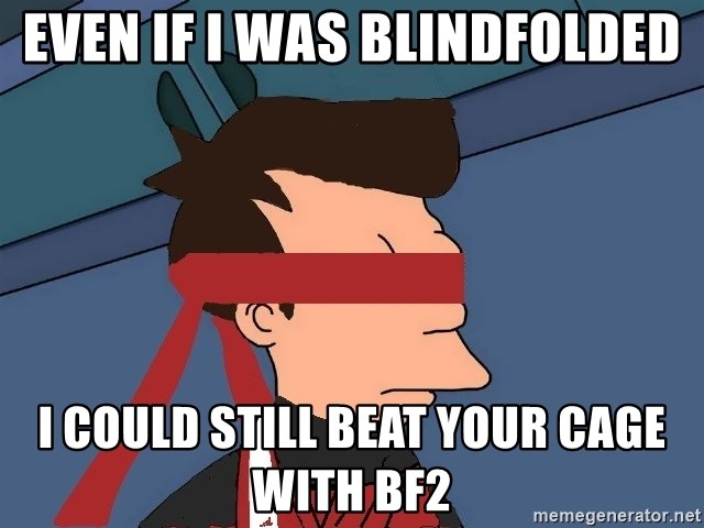 fryshi - EVEN IF I WAS BLINDFOLDED I COULD STILL BEAT YOUR CAGE WITH BF2