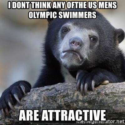 Confession Bear - I dont think any ofthe us mens olympic swimmers are attractive