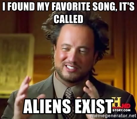 Ancient Aliens - i found my favorite song, it's called aliens exist