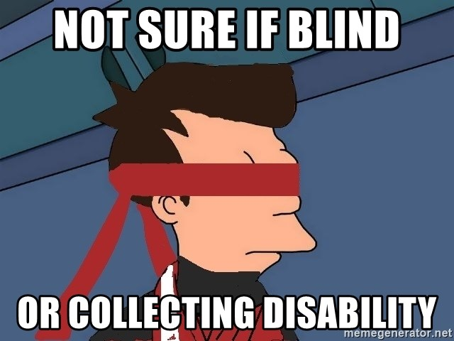 fryshi - Not sure if blind or collecting disability
