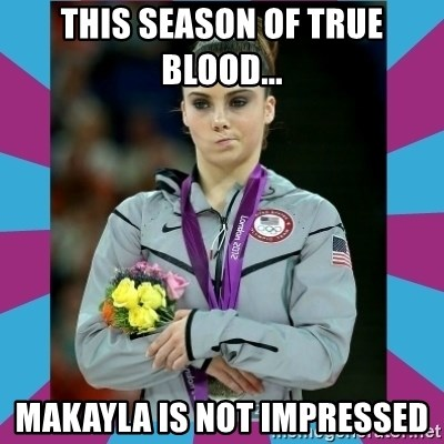 Makayla Maroney  - This season of true blood... makayla is not impressed