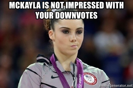 mckayla meme - Mckayla is not impressed with your downvotes
