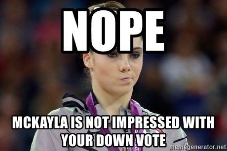 mckayla meme - Nope Mckayla is not impressed with your down vote